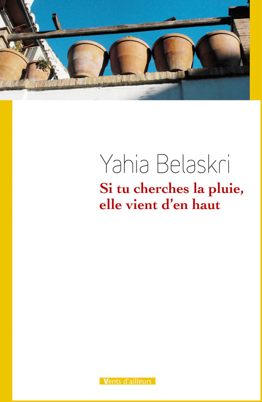 Si tu cherches la pluie, elle vient d'en haut - Yahia Belaskri