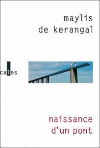 Naissance d'un pont - Maylis de Kerangal