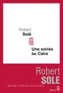 Unesoirée au Caire - Robert Solé