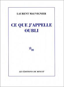 Ce que j'appelle oubli - Laurent Mauvignier