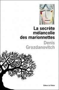 La secrète mélancolie des marionnettes, Denis Grozdanovitch