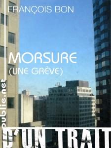 Morsure (Une grève) - François Bon