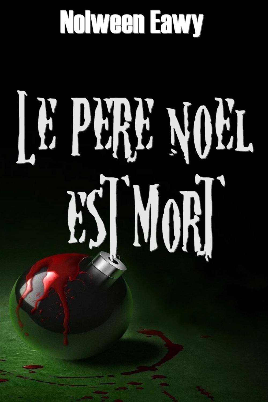 Le p re no l est mort nolween eawy tu lis quoi - Oui oui pere noel ...