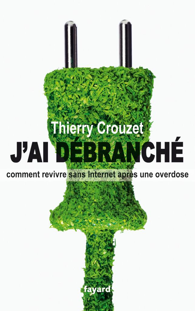 J'ai débranché - Thierry Crouzet