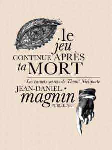 Le jeu continue après ta mort - Jean-Daniel Magnin