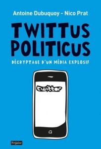Twittus politicus - Antoine Dubuquoy - Nico Prat