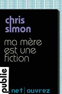 Ma mère est une fiction - Chris Simon