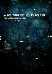 La Solitude de l'ours polaire - Louis-Stéphane Ulysse