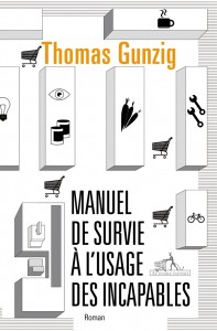 Manuel de survie à l'usage des incapables - Thomas Gunzig