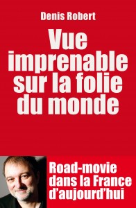 Vue imprenable sur la folie du monde - Denis Robert