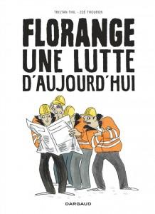 Florange - Une lutte d'aujourd'hui - Tristan Thil/Zoé Thouron