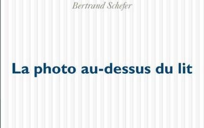 La photo au-dessus du lit – Bertrand Schefer