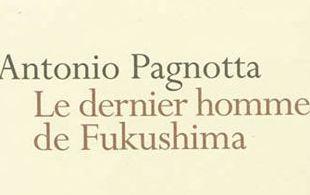 Le dernier homme de Fukushima – Antonio Pagnotta
