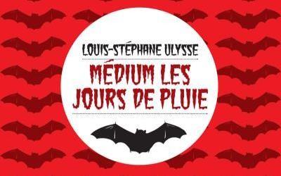 Médium les jours de pluie – Louis-Stéphane Ulysse