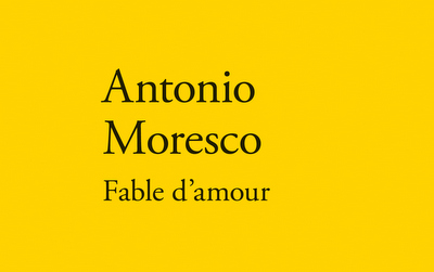 Fable d'amour - Antonio Moresco