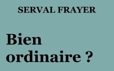 Bien ordinaire? –Serval Frayer