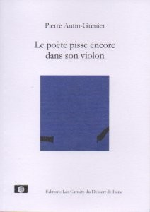 Le poète pisse encore dans son violon - Pierre Autin-Grenier